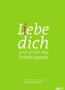 """Buch Gabriele Gärtner """"L(i)ebe dich, und nicht die Gründe dagegen"""""""